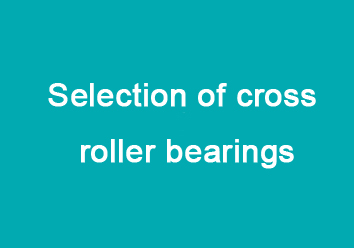 Selection of Cross Roller Bearings